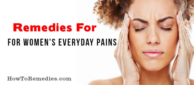 4 Remedies For Women's Everyday Pains