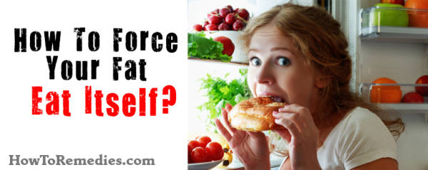 force your fat to eat itself